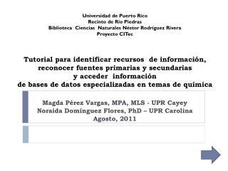 Magda Pérez Vargas, MPA, MLS - UPR Cayey Noraida  Domínguez Flores, PhD – UPR Carolina
