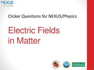 Electric Fields  in Matter