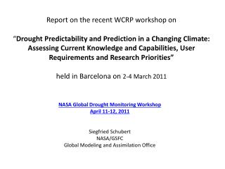 NASA Global Drought Monitoring Workshop April 11-12, 2011 Siegfried Schubert NASA/GSFC