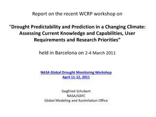 NASA Global Drought Monitoring Workshop April 11-12, 2011 Siegfried Schubert NASA/GSFC