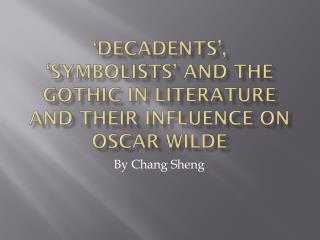 �Decadents�, �Symbolists� and the Gothic in Literature and their influence on Oscar Wilde