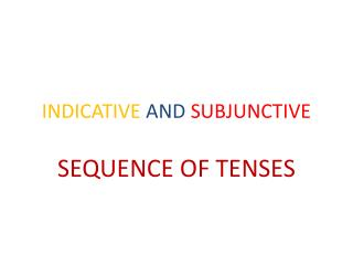INDICATIVE AND  SUBJUNCTIVE