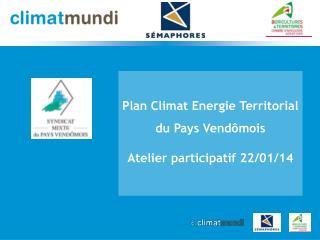 Plan Climat Energie Territorial du Pays Vend�mois Atelier participatif 22/01/14