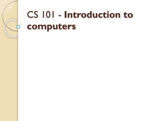 CS 101 -  Introduction to computers