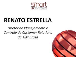 RENATO ESTRELLA Diretor de Planejamento e Controle de  Customer Relations  da TIM Brasil
