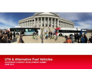 UTA & Alternative  Fuel  Vehicles GOVERNOR'S ENERGY DEVELOPMENT  SUMMIT June 2014