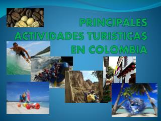 PRINCIPALES ACTIVIDADES TURISTICAS EN COLOMBIA