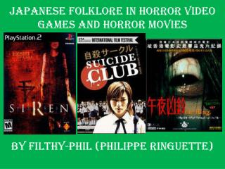 JAPANESE FOLKLORE IN HORROR VIDEO GAMES AND  horror  MOVIES By  Filthy-phil  (Philippe Ringuette)