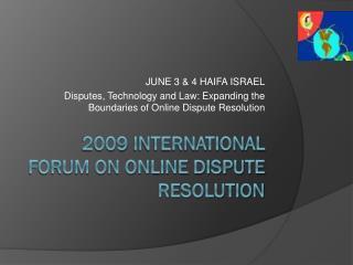2009  INTERNATIONAL FORUM ON ONLINE DISPUTE RESOLUTION