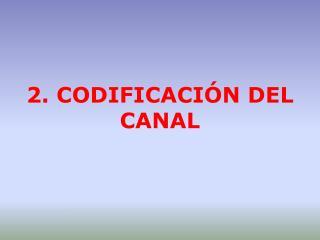 2. CODIFICACIÓN DEL CANAL