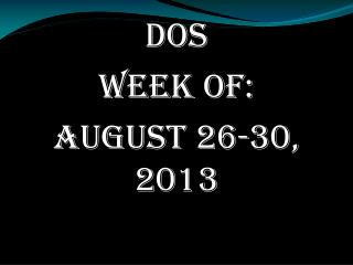 DOS Week of: August 26-30, 2013