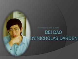 Bei  Dao         By:Nicholas  Darden