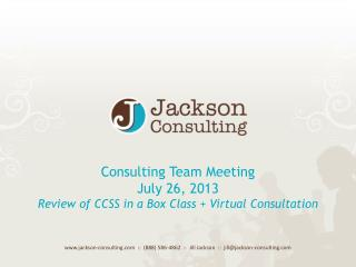 Consulting Team Meeting July  26, 2013 Review of CCSS in a Box Class  + Virtual Consultation
