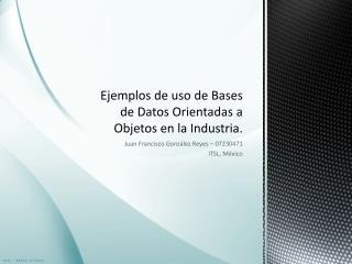 Ejemplos de uso de Bases de Datos Orientadas a Objetos en la Industria.