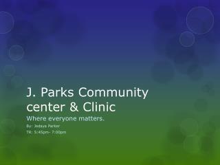 J. Parks Community  center & Clinic