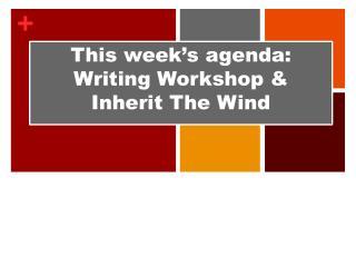 This week's agenda:  Writing Workshop &  Inherit The Wind