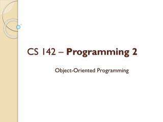 CS 142 –  Programming 2