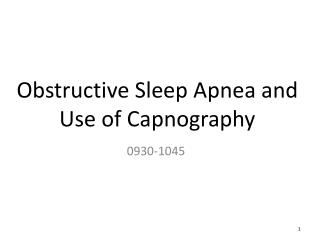 Obstructive Sleep Apnea and Use of  Capnography