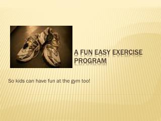 A fun easy exercise program