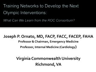 Joseph P. Ornato, MD, FACP, FACC, FACEP, FAHA Professor & Chairman, Emergency Medicine