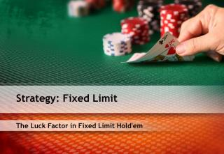 The Luck Factor in Fixed Limit Hold'em