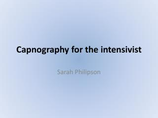 Capnography  for the  intensivist