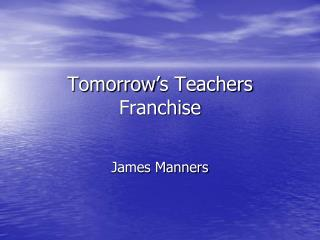 Tomorrow�s Teachers Franchise