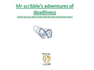Mr scribble's adventures of deadliness (check out our other books like Mr stunt and many more.)
