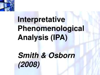 Interpretative Phenomenological Analysis (IPA) Smith & Osborn (2008)