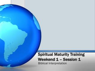 Spiritual Maturity Training Weekend  1 – Session 1