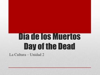 D�a  de los  Muertos Day of the Dead