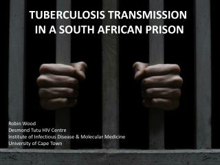 TUBERCULOSIS TRANSMISSION  IN A SOUTH AFRICAN PRISON