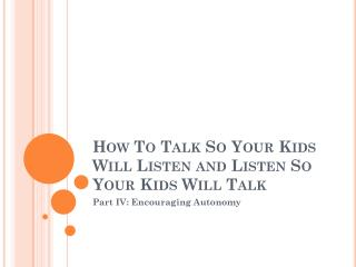 How To Talk So Your Kids Will Listen and Listen So Your Kids Will Talk