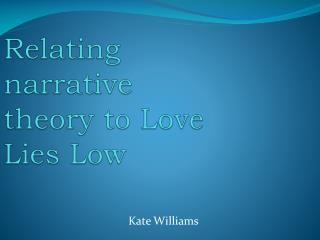 Relating narrative theory to Love Lies Low