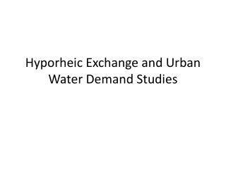 Hyporheic  Exchange and Urban Water Demand Studies