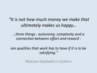 """It is not how much money we make that ultimately makes us  happy…"