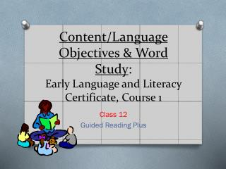 Content/Language Objectives & Word Study : Early Language and Literacy Certificate, Course 1