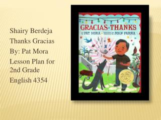 Shairy Berdeja Thanks Gracias By: Pat Mora Lesson Plan for 2nd Grade  English 4354