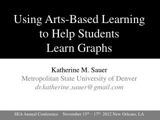 Using Arts-Based Learning to Help Students  Learn Graphs Katherine M. Sauer