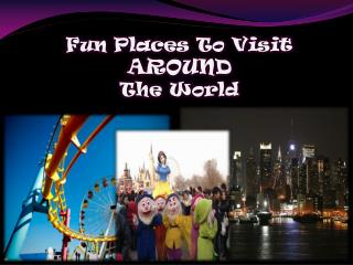 Fun Places To Visit  AROUND The World