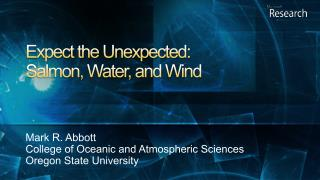 Expect the Unexpected: Salmon, Water, and Wind