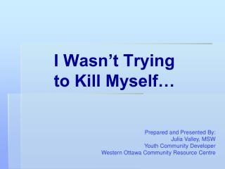 I Wasn't Trying  to Kill Myself…