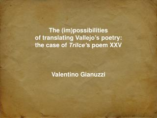 The  ( im ) possibilities of  translating Vallejo�s poetry : the  case of  Trilce� s poem  XXV