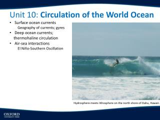 Unit 10:  Circulation of the World  Ocean Surface ocean currents Geography of currents; gyres