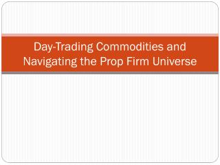 Day-Trading Commodities and Navigating the Prop Firm Universe