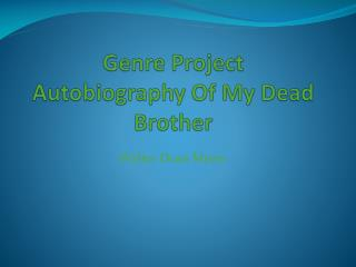Genre Project Autobiography Of My Dead Brother