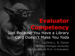 Evaluator Competency Just Because You Have a Library Card Doesn't Make You Yoda