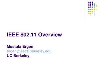 IEEE 802.11 Overview  Mustafa Ergen ergeneecs.berkeley UC Berkeley