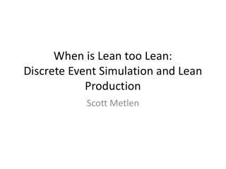 When is Lean too Lean: Discrete Event Simulation and Lean Production