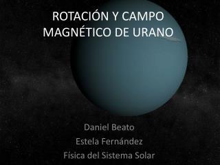 ROTACIÓN Y CAMPO MAGNÉTICO DE URANO